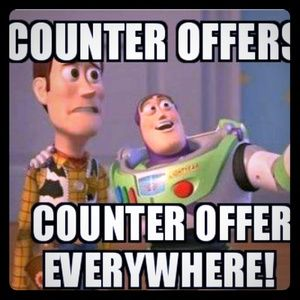 Other - COUNTER OFFERS COUNTER OFFERS EVERYWHERE!!!!